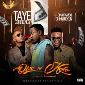 Taye Currency - Owo Ni Koko ft. Chinko Ekun x Sina Rambo